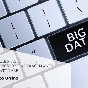 Il Data Scientist: una professione affascinante e molto attuale