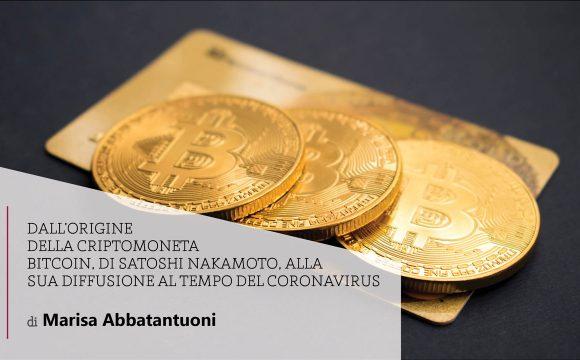 Dall'origine della criptomoneta Bitcoin, di Satoshi Nakamoto, alla sua diffusione al tempo del coronavirus