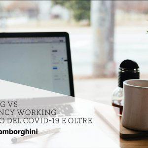 Smart working vs Emergency working al tempo del CoVid-19 e oltre