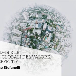 Il Covid-19 e le catene globali del valore. Quali effetti?